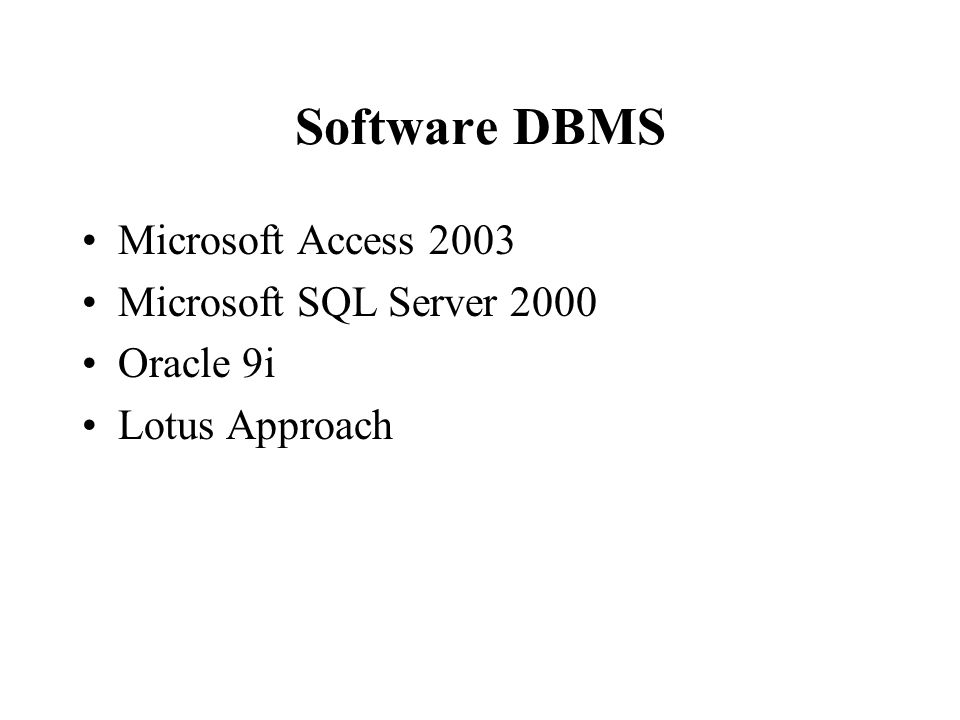Software DBMS Microsoft Access 2003 Microsoft SQL Server 2000 Oracle 9i Lotus Approach