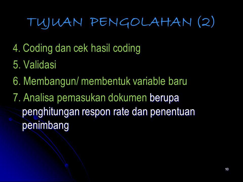 10 TUJUAN PENGOLAHAN (2) 4.Coding dan cek hasil coding 5.