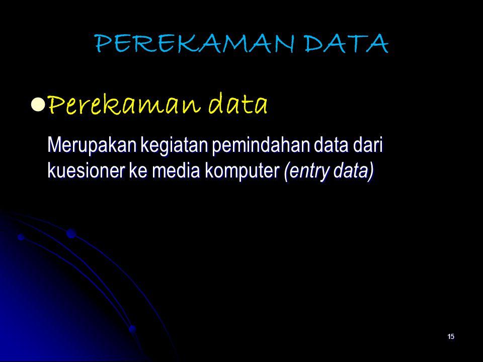 15 PEREKAMAN DATA Perekaman data Merupakan kegiatan pemindahan data dari kuesioner ke media komputer (entry data)