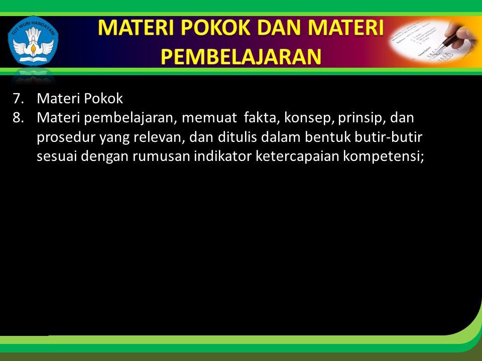 Click to edit Master title style 7.Materi Pokok 8.Materi pembelajaran, memuat fakta, konsep, prinsip, dan prosedur yang relevan, dan ditulis dalam ben