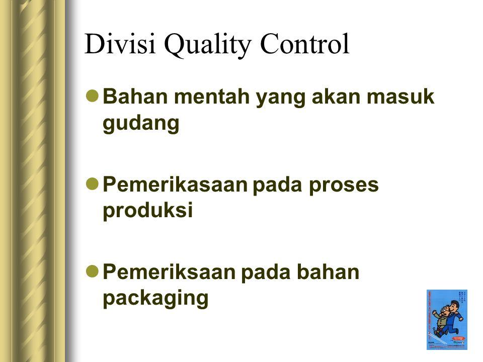 Divisi Quality Control Bahan mentah yang akan masuk gudang Pemerikasaan pada proses produksi Pemeriksaan pada bahan packaging