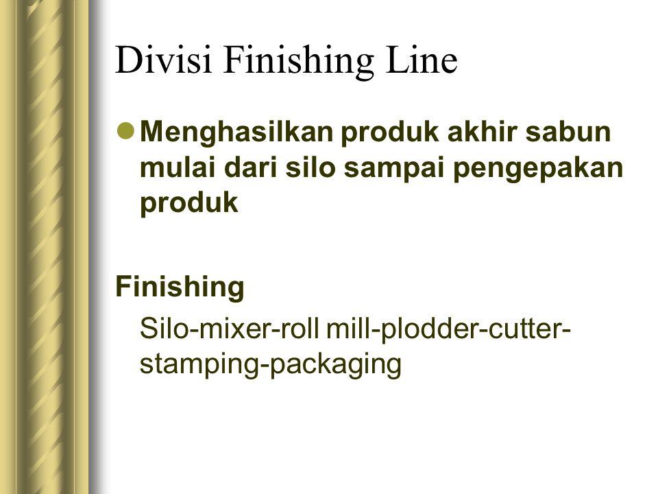 Divisi Finishing Line Menghasilkan produk akhir sabun mulai dari silo sampai pengepakan produk Finishing Silo-mixer-roll mill-plodder-cutter- stamping
