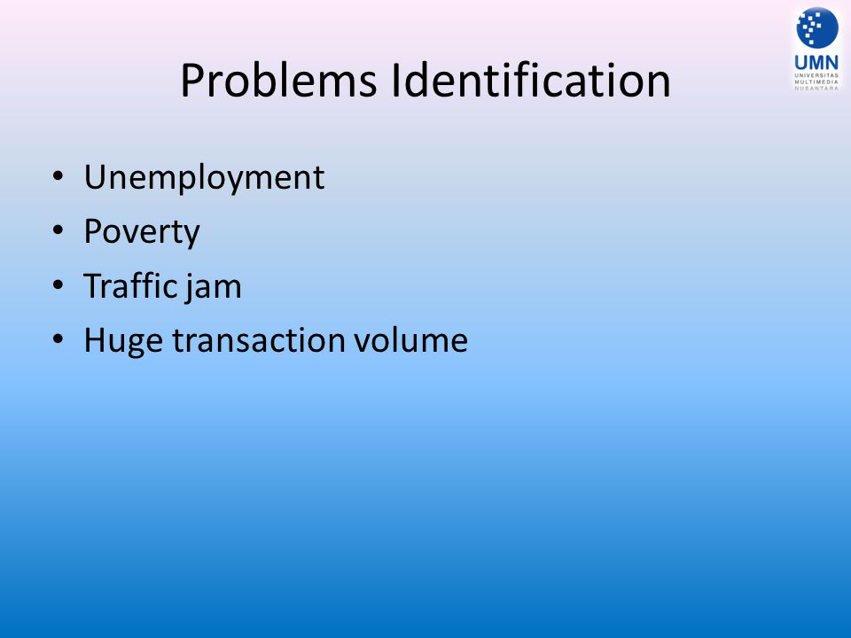Problems Identification Unemployment Poverty Traffic jam Huge transaction volume
