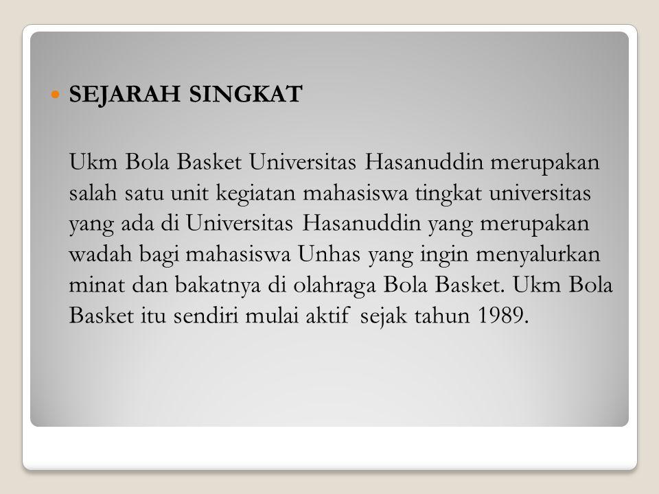 SEJARAH SINGKAT Ukm Bola Basket Universitas Hasanuddin merupakan salah satu unit kegiatan mahasiswa tingkat universitas yang ada di Universitas Hasanu
