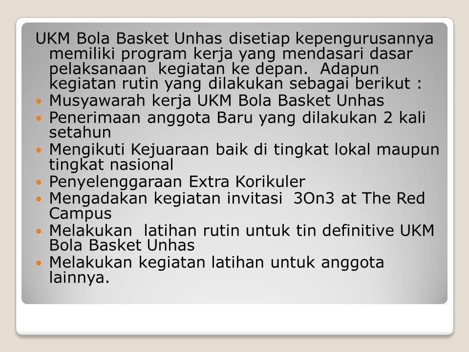 UKM Bola Basket Unhas disetiap kepengurusannya memiliki program kerja yang mendasari dasar pelaksanaan kegiatan ke depan. Adapun kegiatan rutin yang d