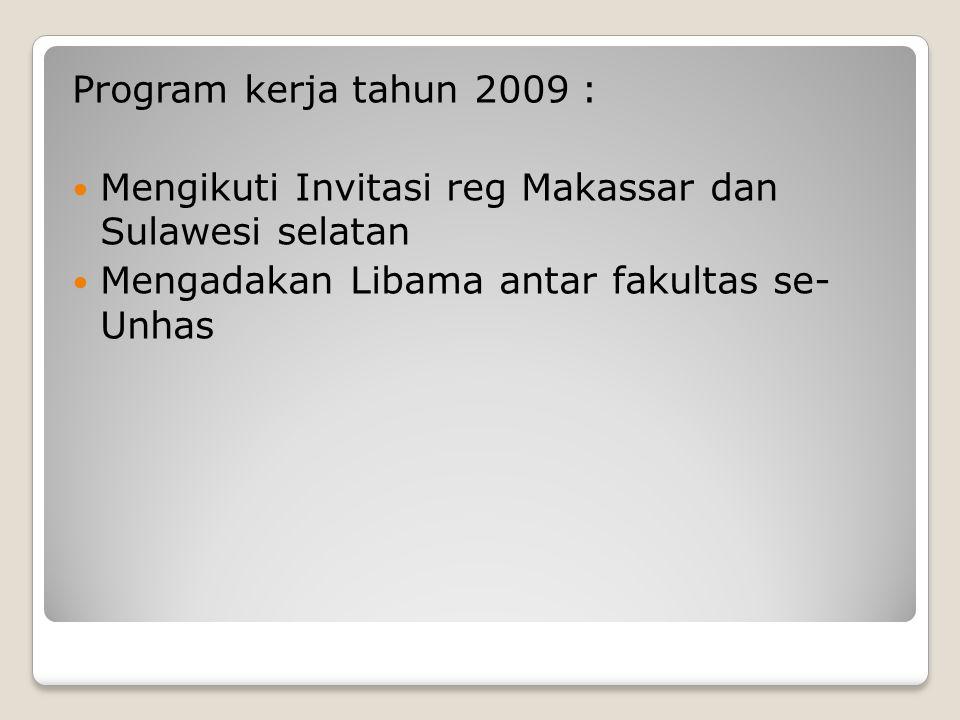 Program kerja tahun 2009 : Mengikuti Invitasi reg Makassar dan Sulawesi selatan Mengadakan Libama antar fakultas se- Unhas