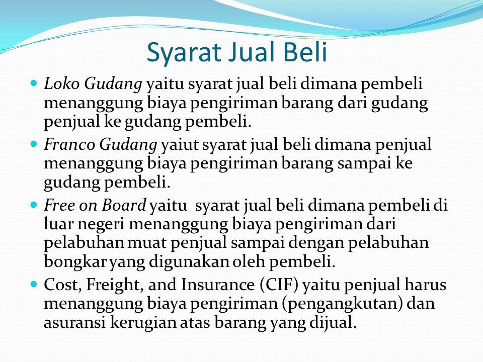 Syarat Jual Beli Loko Gudang yaitu syarat jual beli dimana pembeli menanggung biaya pengiriman barang dari gudang penjual ke gudang pembeli. Franco Gu