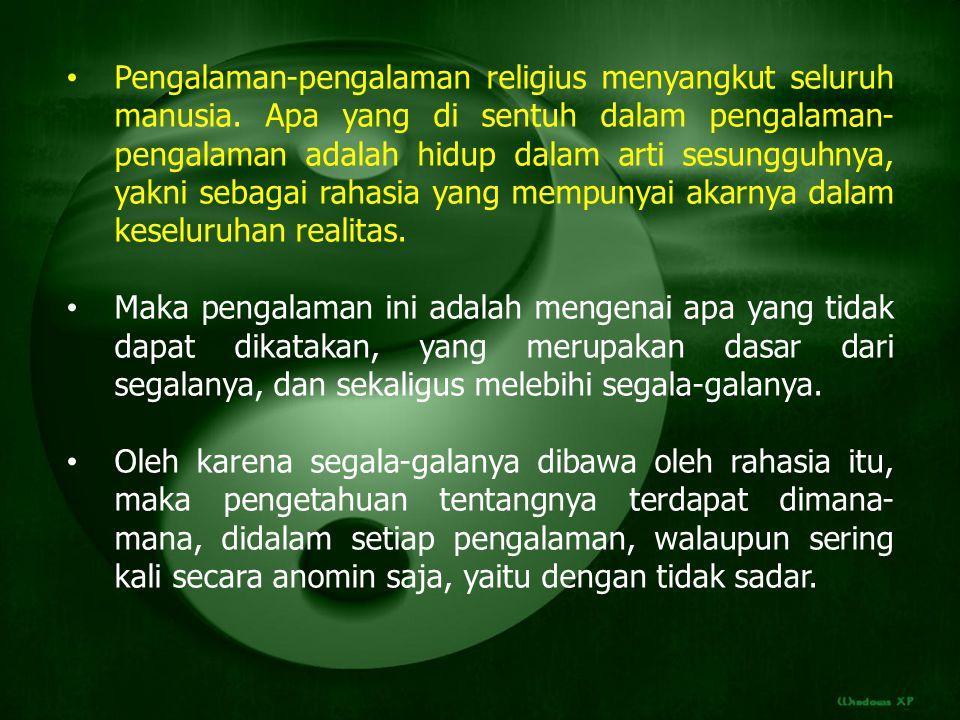 Maka pengalaman hanya dapat disebut pengalaman religius jika sungguh-sungguh disadari hubungan dengan rahasia hidup itu.