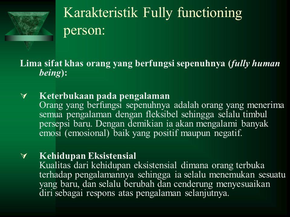 Karakteristik Fully functioning person: Lima sifat khas orang yang berfungsi sepenuhnya (fully human being):  Keterbukaan pada pengalaman Orang yang