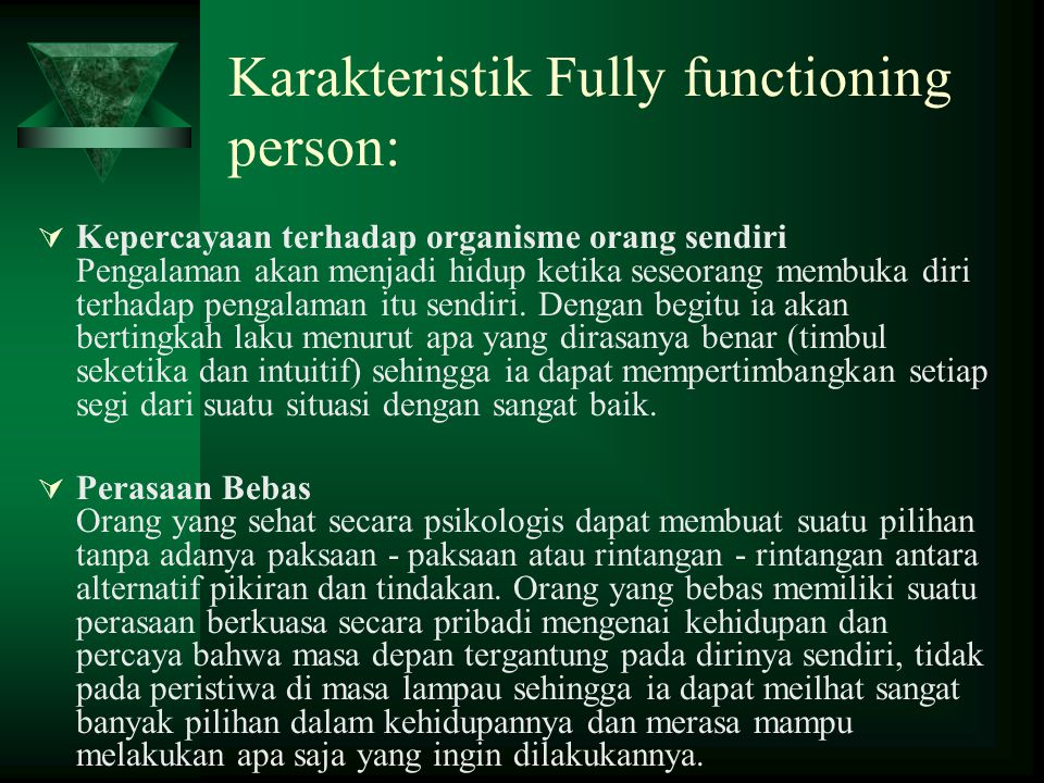 Karakteristik Fully functioning person:  Kepercayaan terhadap organisme orang sendiri Pengalaman akan menjadi hidup ketika seseorang membuka diri ter