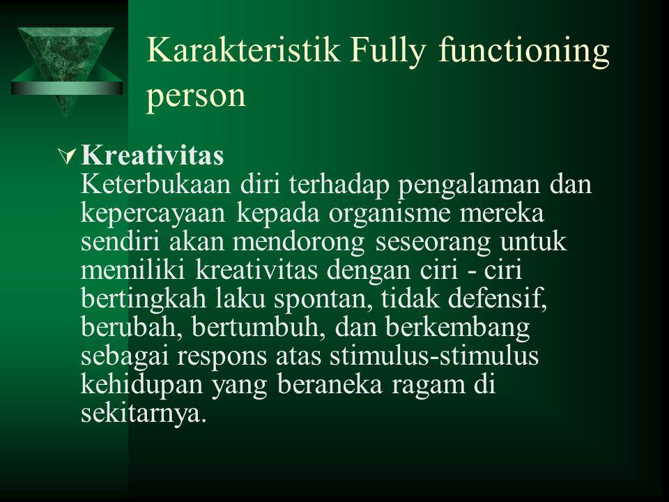 Karakteristik Fully functioning person  Kreativitas Keterbukaan diri terhadap pengalaman dan kepercayaan kepada organisme mereka sendiri akan mendoro