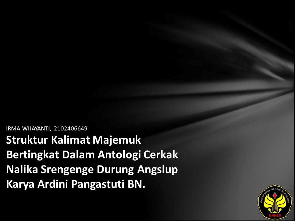 IRMA WIJAYANTI, 2102406649 Struktur Kalimat Majemuk Bertingkat Dalam Antologi Cerkak Nalika Srengenge Durung Angslup Karya Ardini Pangastuti BN.