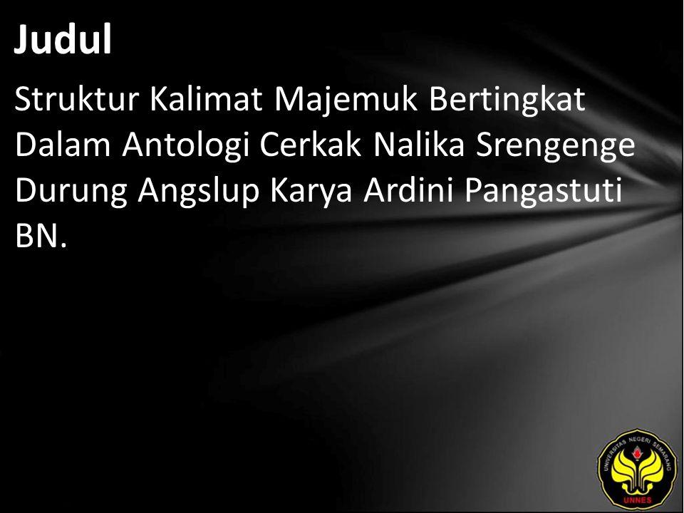 Judul Struktur Kalimat Majemuk Bertingkat Dalam Antologi Cerkak Nalika Srengenge Durung Angslup Karya Ardini Pangastuti BN.