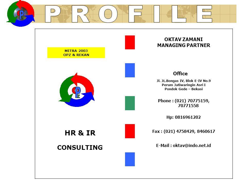 OKTAV ZAMANI MANAGING PARTNER Office Jl. JL.Bongas IV, Blok E-IV No.9 Perum Jatiwaringin Asri I Pondok Gede – Bekasi Phone : (021) 70775159, 70771558