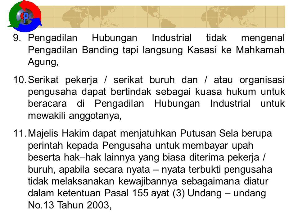 9.Pengadilan Hubungan Industrial tidak mengenal Pengadilan Banding tapi langsung Kasasi ke Mahkamah Agung, 10.Serikat pekerja / serikat buruh dan / at