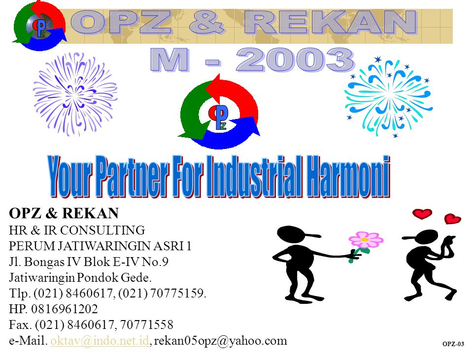 OPZ-03 OPZ & REKAN HR & IR CONSULTING PERUM JATIWARINGIN ASRI 1 Jl. Bongas IV Blok E-IV No.9 Jatiwaringin Pondok Gede. Tlp. (021) 8460617, (021) 70775