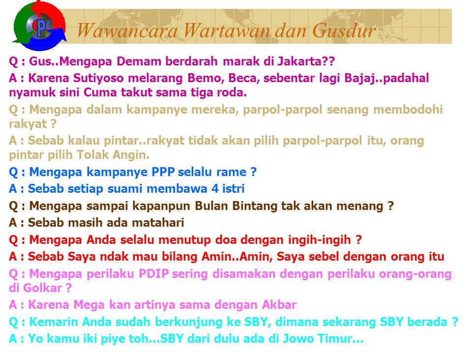 Wawancara Wartawan dan Gusdur Q : Gus..Mengapa Demam berdarah marak di Jakarta?? A : Karena Sutiyoso melarang Bemo, Beca, sebentar lagi Bajaj..padahal