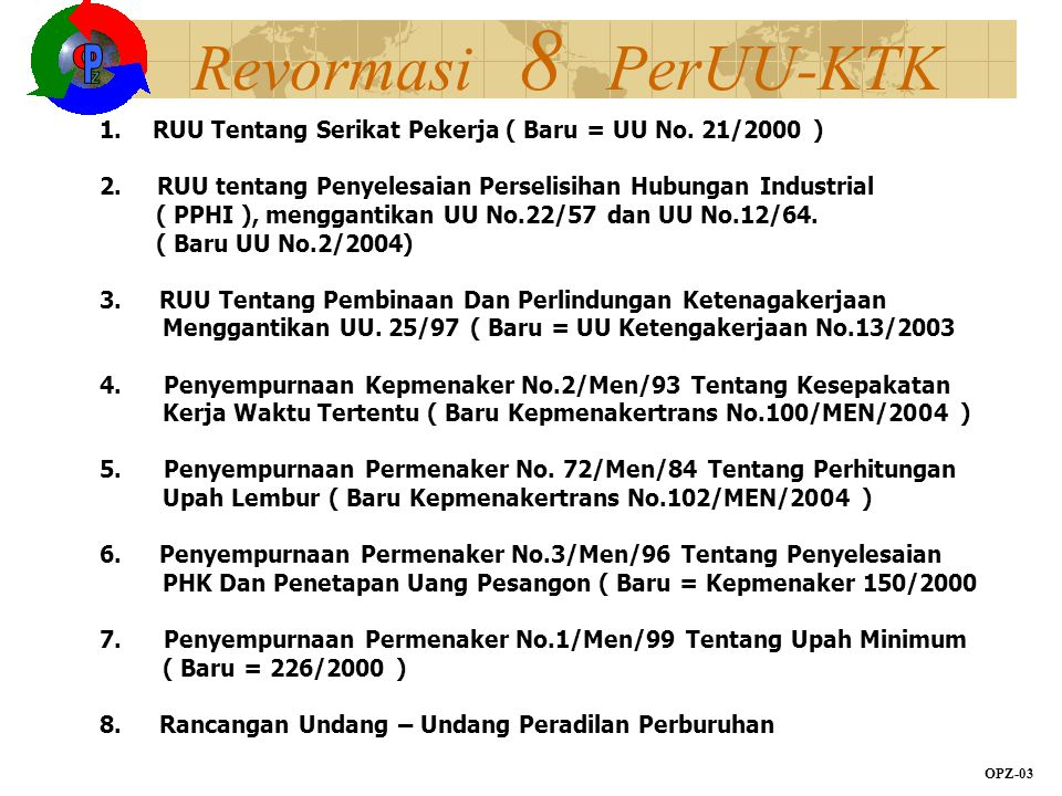 Revormasi 8 PerUU-KTK OPZ-03 1.RUU Tentang Serikat Pekerja ( Baru = UU No. 21/2000 ) 2. RUU tentang Penyelesaian Perselisihan Hubungan Industrial ( PP