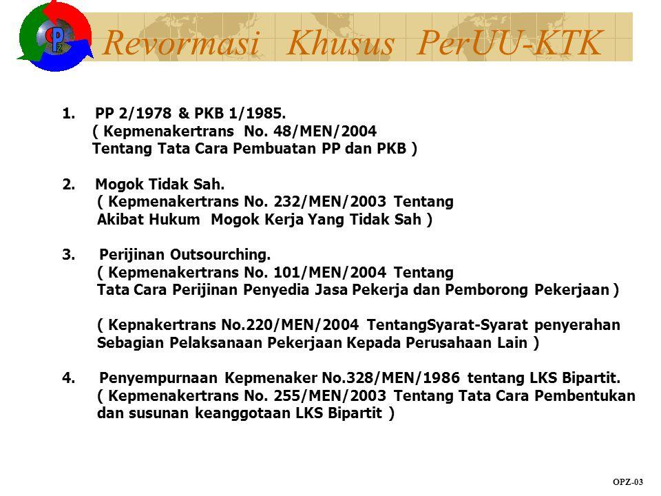 Revormasi Khusus PerUU-KTK OPZ-03 1.PP 2/1978 & PKB 1/1985. ( Kepmenakertrans No. 48/MEN/2004 Tentang Tata Cara Pembuatan PP dan PKB ) 2.Mogok Tidak S
