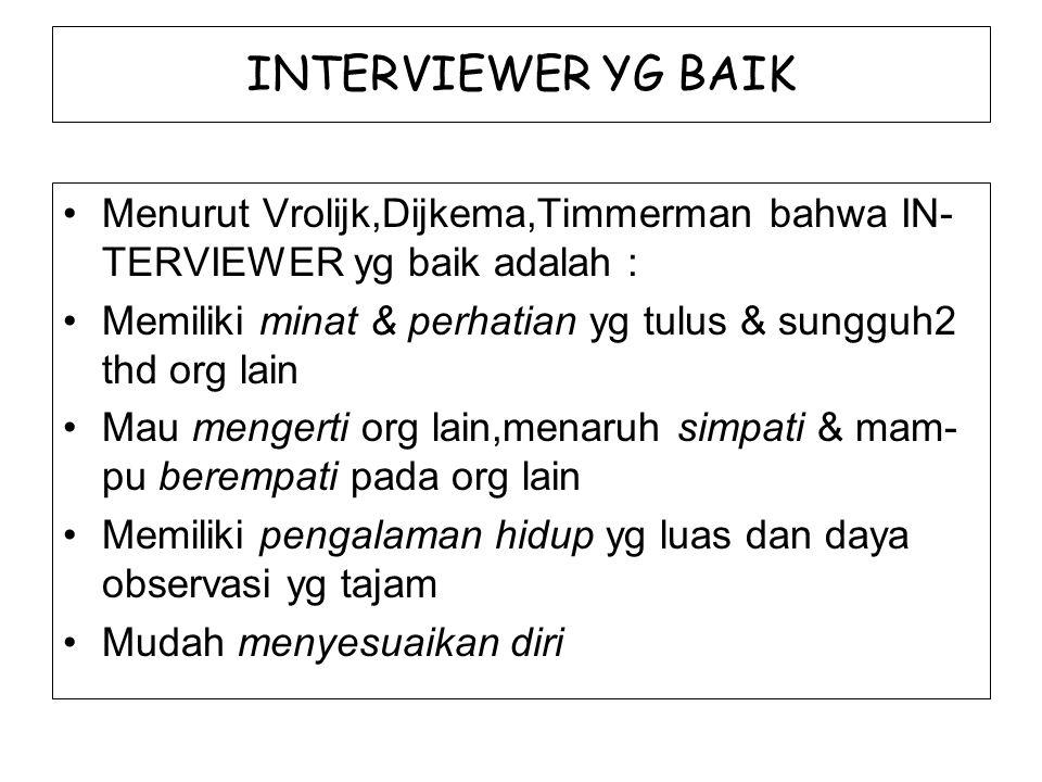 INTERVIEWER YG BAIK Menurut Vrolijk,Dijkema,Timmerman bahwa IN- TERVIEWER yg baik adalah : Memiliki minat & perhatian yg tulus & sungguh2 thd org lain