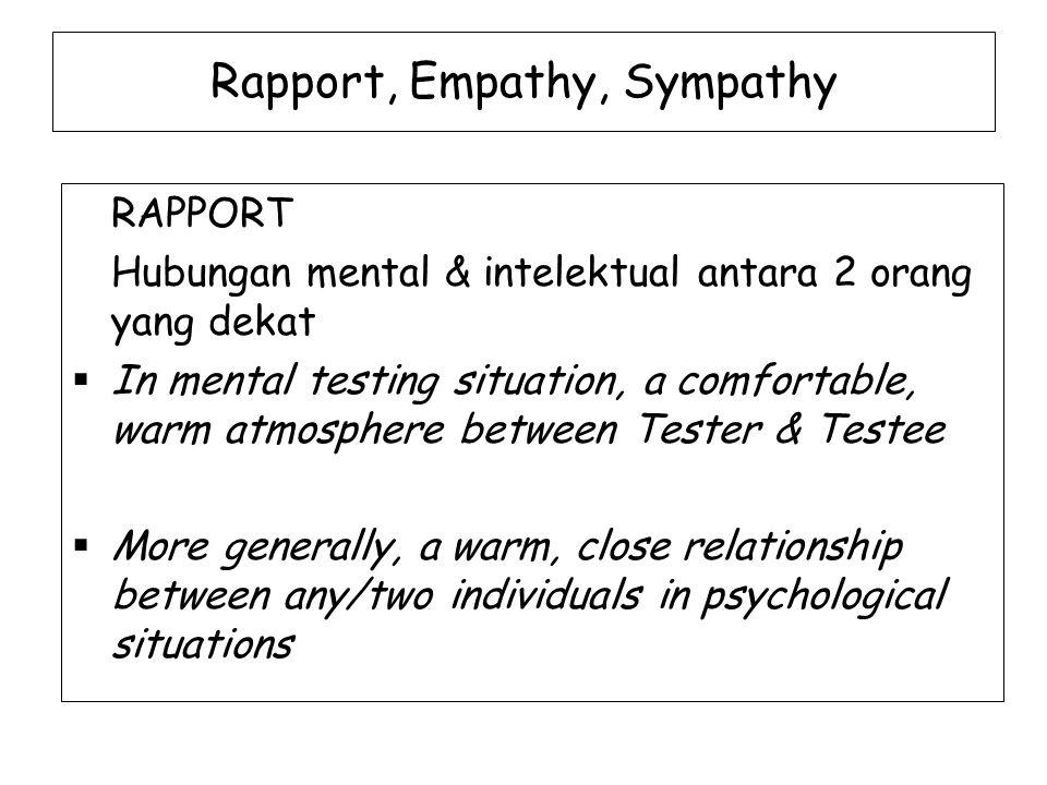 Rapport, Empathy, Sympathy RAPPORT Hubungan mental & intelektual antara 2 orang yang dekat  In mental testing situation, a comfortable, warm atmosphe