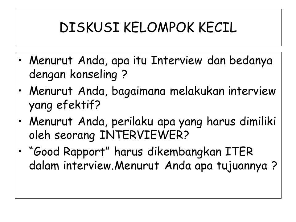 DISKUSI KELOMPOK KECIL Menurut Anda, apa itu Interview dan bedanya dengan konseling ? Menurut Anda, bagaimana melakukan interview yang efektif? Menuru
