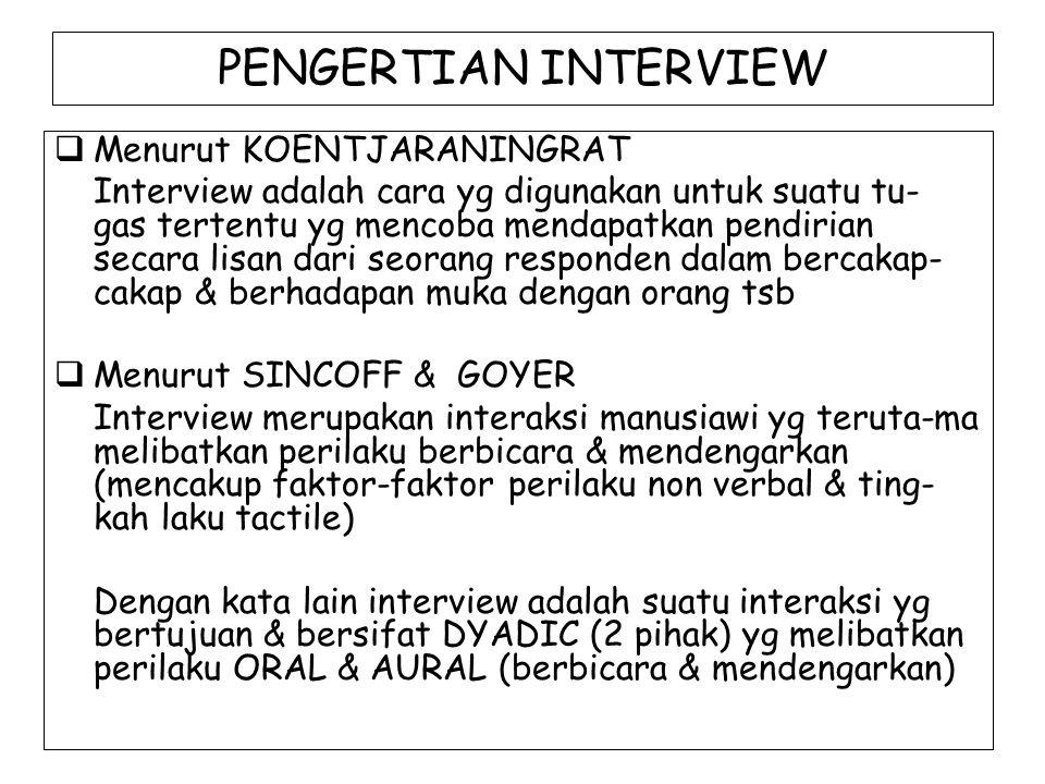 PENGERTIAN INTERVIEW  Menurut KOENTJARANINGRAT Interview adalah cara yg digunakan untuk suatu tu- gas tertentu yg mencoba mendapatkan pendirian secar