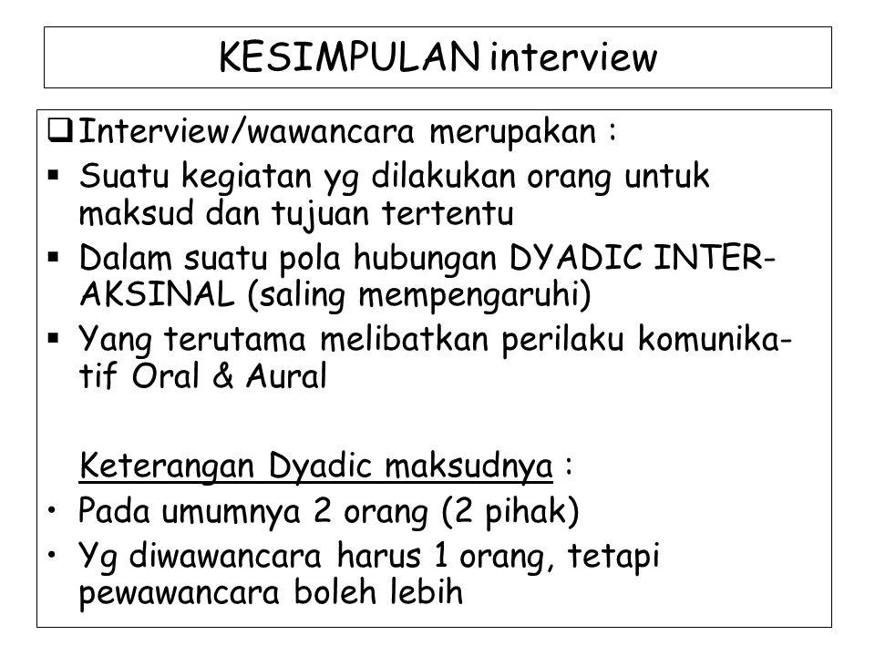 KESIMPULAN interview  Interview/wawancara merupakan :  Suatu kegiatan yg dilakukan orang untuk maksud dan tujuan tertentu  Dalam suatu pola hubunga