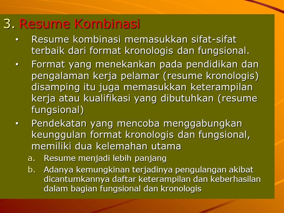 3.Resume Kombinasi Resume kombinasi memasukkan sifat-sifat terbaik dari format kronologis dan fungsional. Resume kombinasi memasukkan sifat-sifat terb