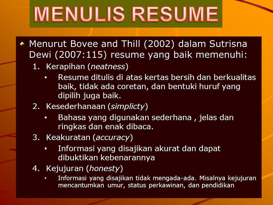 Menurut Bovee and Thill (2002) dalam Sutrisna Dewi (2007:115) resume yang baik memenuhi: 1.Kerapihan (neatness) Resume ditulis di atas kertas bersih d