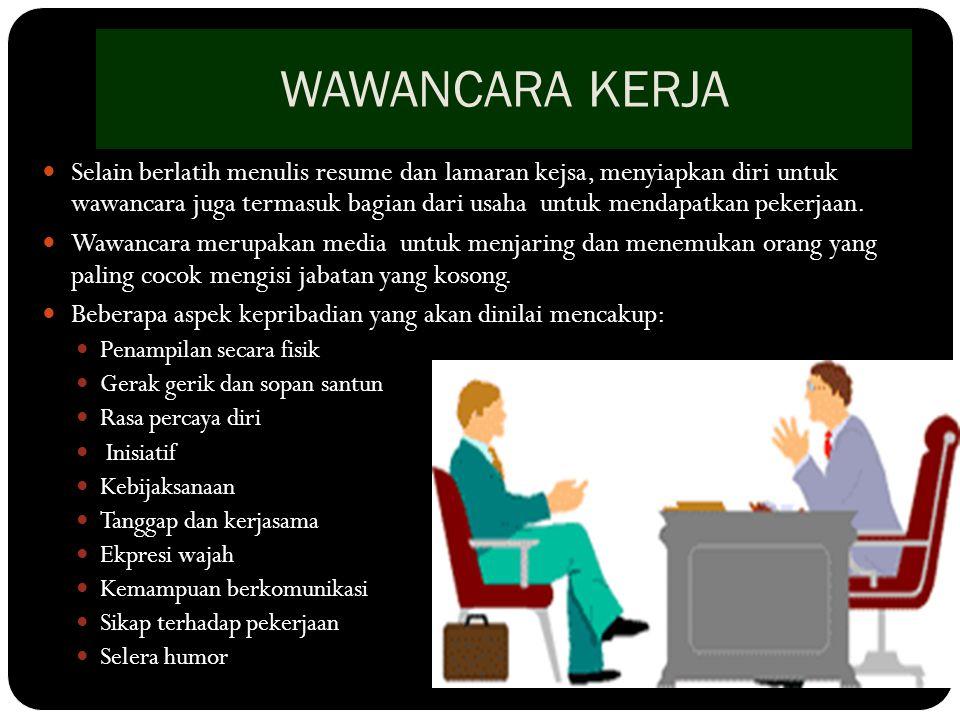 WAWANCARA KERJA Selain berlatih menulis resume dan lamaran kejsa, menyiapkan diri untuk wawancara juga termasuk bagian dari usaha untuk mendapatkan pekerjaan.