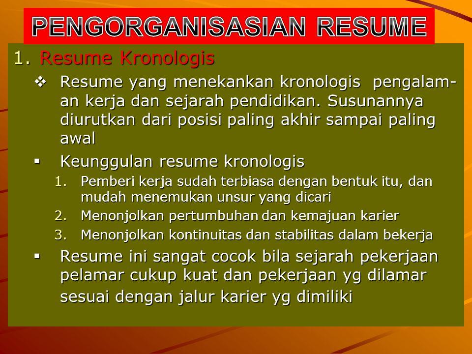 1.Resume Kronologis  Resume yang menekankan kronologis pengalam- an kerja dan sejarah pendidikan. Susunannya diurutkan dari posisi paling akhir sampa