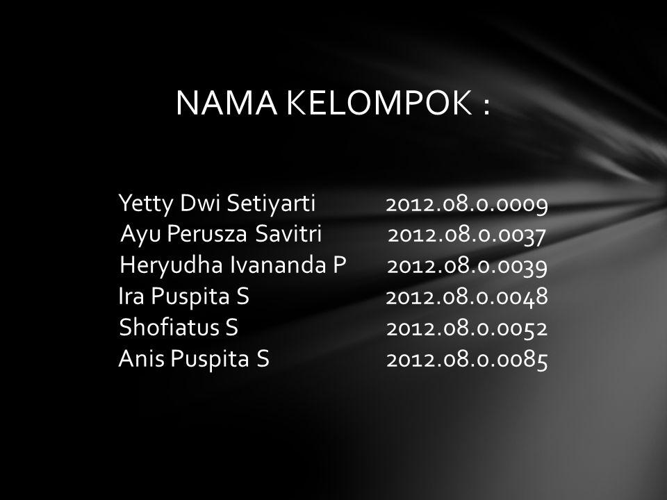 NAMA KELOMPOK : Yetty Dwi Setiyarti 2012.08.0.0009 Ayu Perusza Savitri 2012.08.0.0037 Heryudha Ivananda P 2012.08.0.0039 Ira Puspita S 2012.08.0.0048
