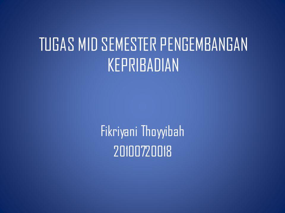 TUGAS MID SEMESTER PENGEMBANGAN KEPRIBADIAN Fikriyani Thoyyibah 20100720018