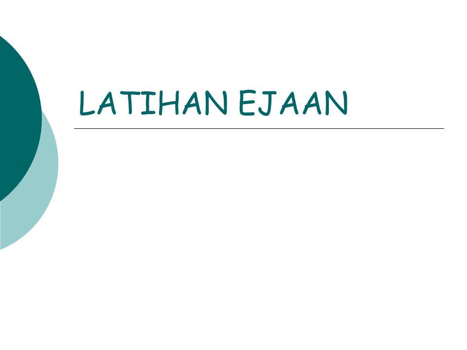 LATIHAN EJAAN