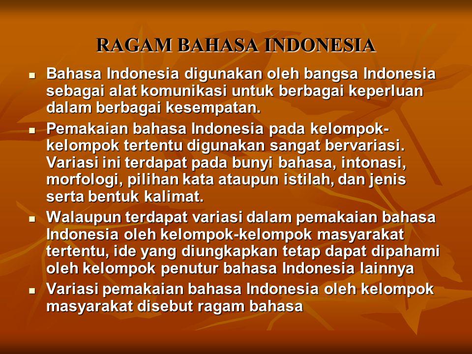 RAGAM BAHASA INDONESIA Bahasa Indonesia digunakan oleh bangsa Indonesia sebagai alat komunikasi untuk berbagai keperluan dalam berbagai kesempatan.