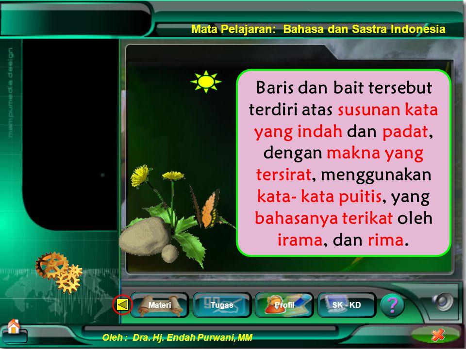 MateriTugasProfilSK - KD Oleh : Dra. Hj. Endah Purwani, MM Mata Pelajaran: Bahasa dan Sastra Indonesia Puisi merupakan salah satu bentuk karya sastra