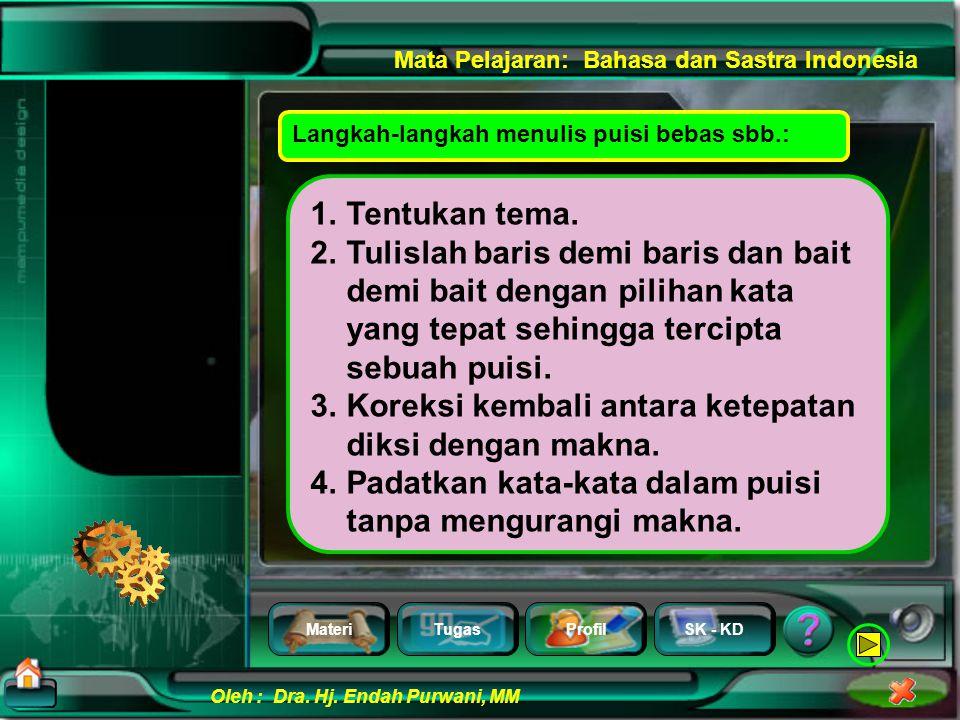 MateriTugasProfilSK - KD Oleh : Dra. Hj. Endah Purwani, MM Mata Pelajaran: Bahasa dan Sastra Indonesia Langkah- langkah menulis puisi bebas