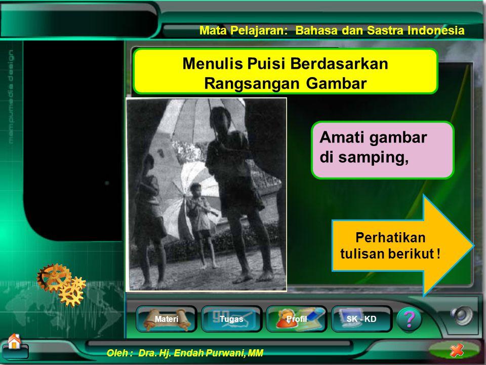 MateriTugasProfilSK - KD Oleh : Dra. Hj. Endah Purwani, MM Mata Pelajaran: Bahasa dan Sastra Indonesia Menulis Puisi Berdasarkan Rangsangan Gambar Men