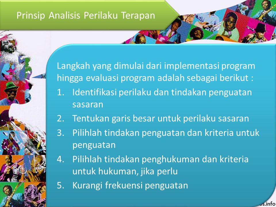 Prinsip Analisis Perilaku Terapan Langkah yang dimulai dari implementasi program hingga evaluasi program adalah sebagai berikut : 1.Identifikasi peril