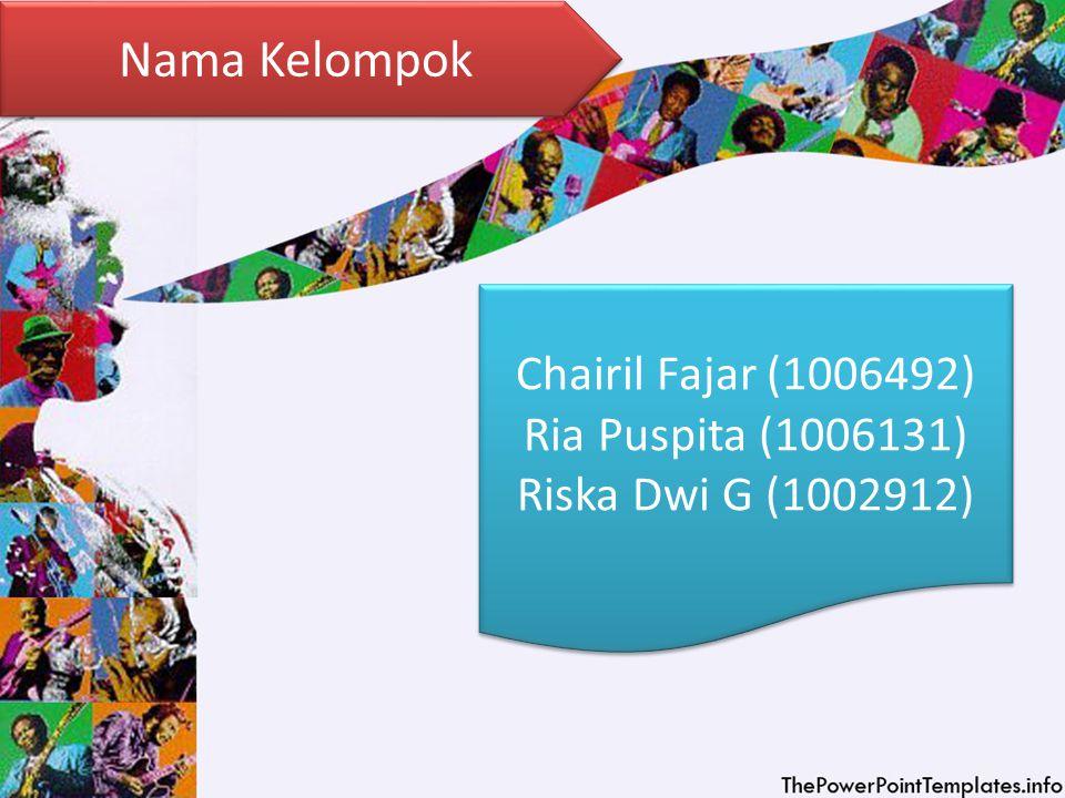 Chairil Fajar (1006492) Ria Puspita (1006131) Riska Dwi G (1002912) Chairil Fajar (1006492) Ria Puspita (1006131) Riska Dwi G (1002912) Nama Kelompok