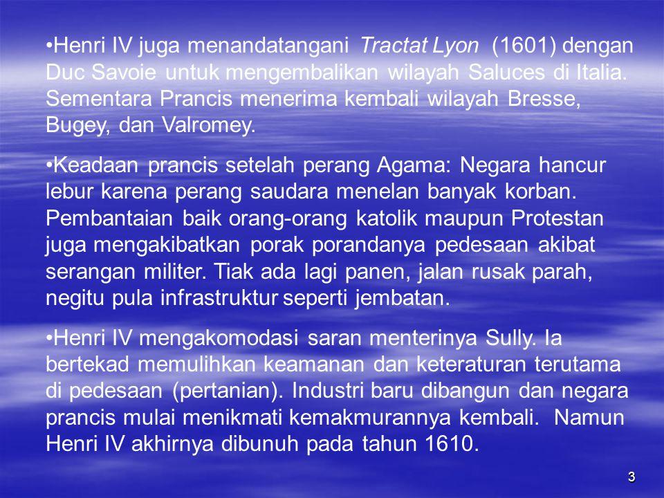 3 Henri IV juga menandatangani Tractat Lyon (1601) dengan Duc Savoie untuk mengembalikan wilayah Saluces di Italia.