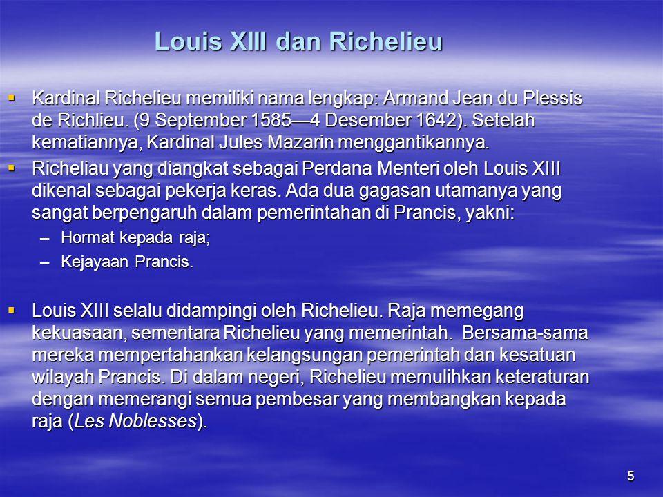 5 Louis XIII dan Richelieu  Kardinal Richelieu memiliki nama lengkap: Armand Jean du Plessis de Richlieu.