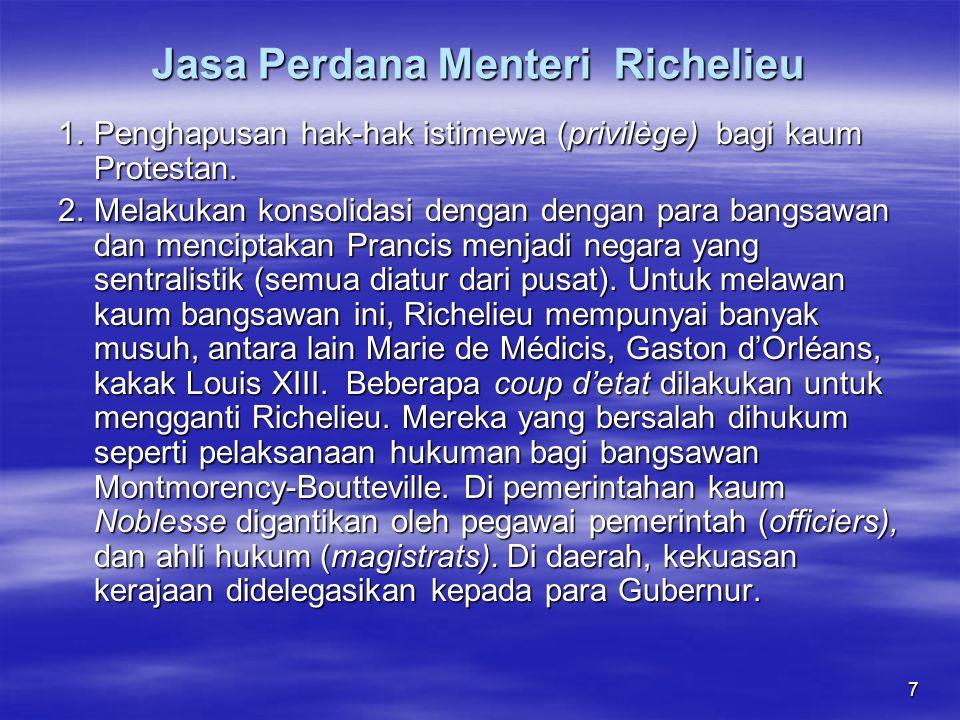 7 Jasa Perdana Menteri Richelieu 1.Penghapusan hak-hak istimewa (privilège) bagi kaum Protestan.