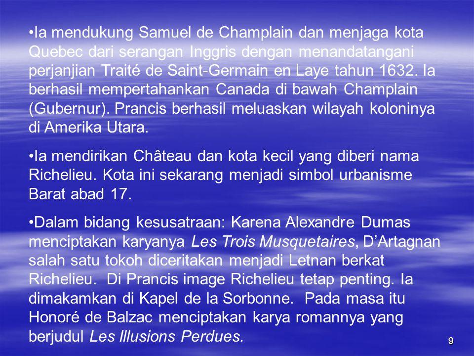 9 Ia mendukung Samuel de Champlain dan menjaga kota Quebec dari serangan Inggris dengan menandatangani perjanjian Traité de Saint-Germain en Laye tahun 1632.