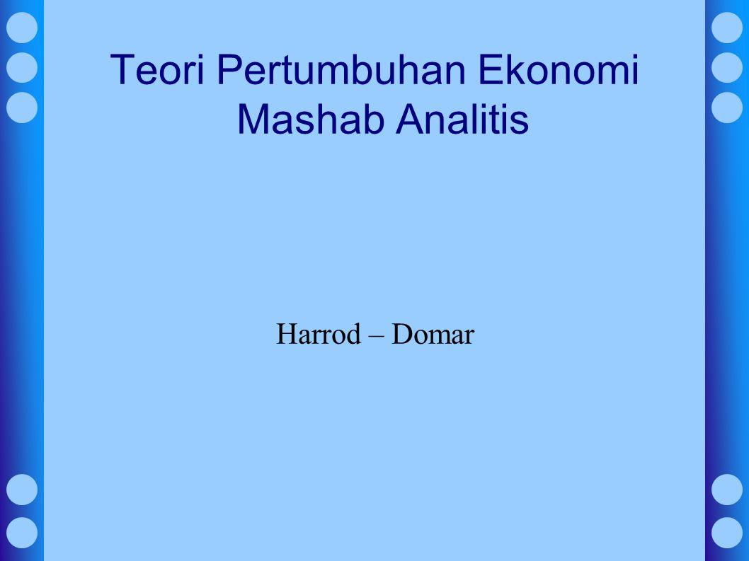 Teori Pertumbuhan Ekonomi Mashab Analitis Harrod – Domar