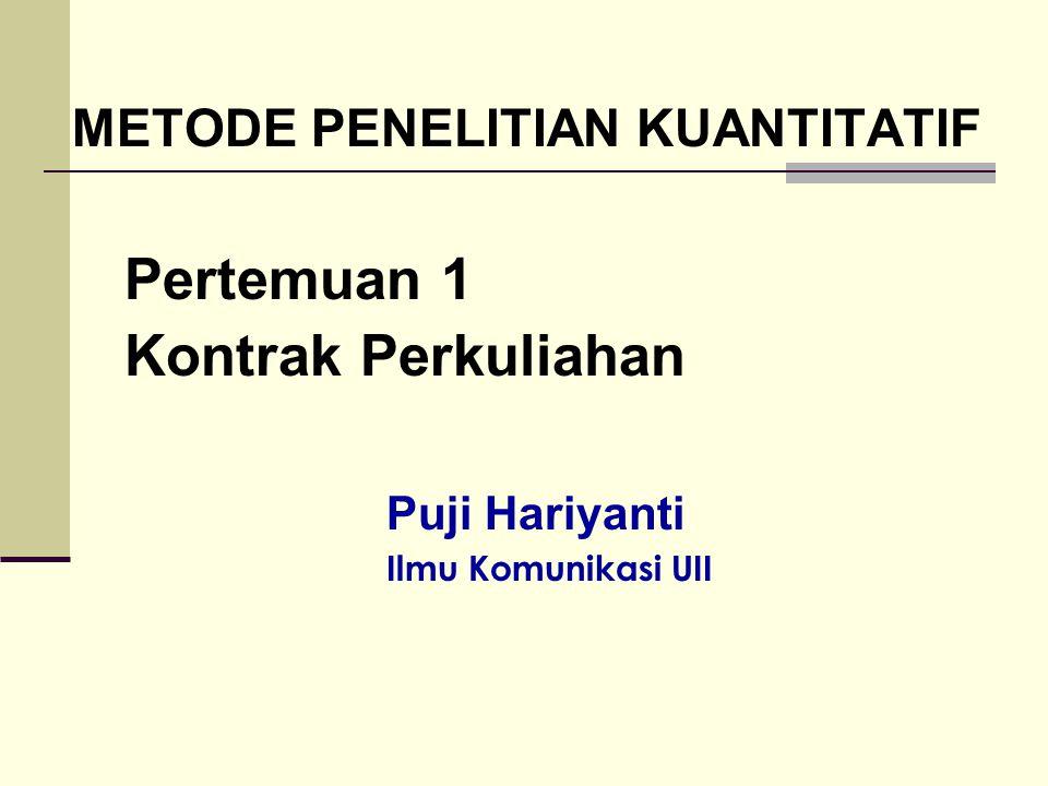 METODE PENELITIAN KUANTITATIF Pertemuan 1 Kontrak Perkuliahan Puji Hariyanti Ilmu Komunikasi UII