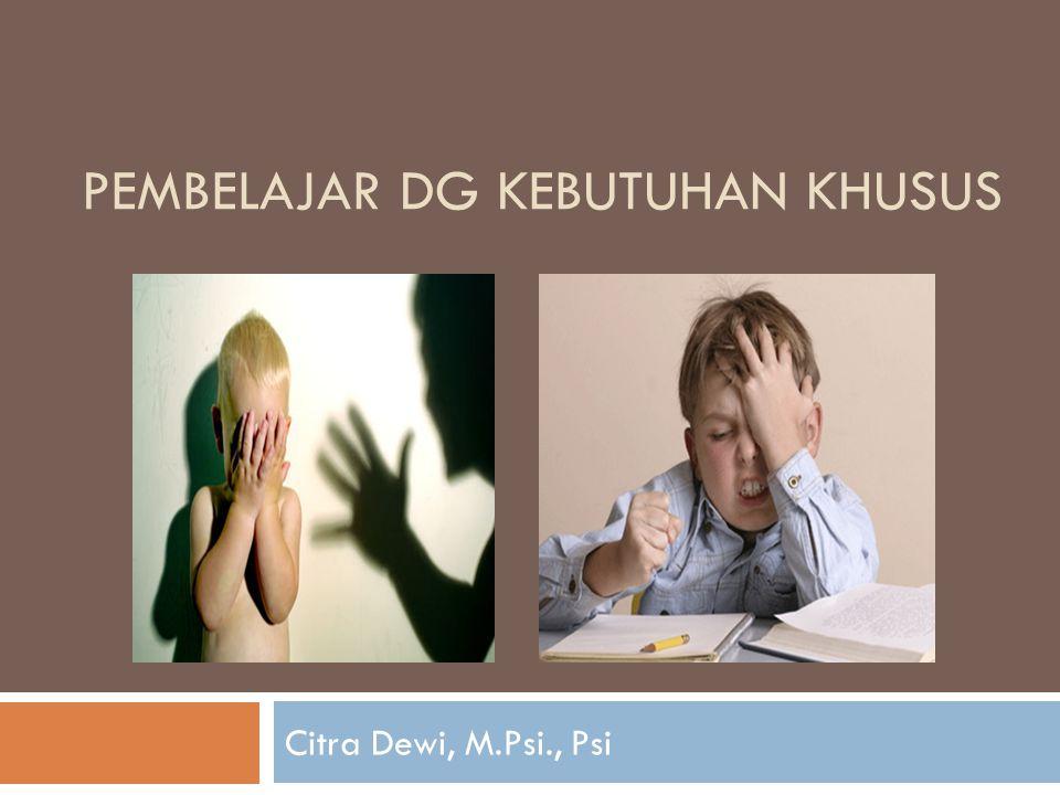  Kesulitan Belajar  ADHD  Retardasi Mental  Gangguan Fisik  Gangguan Sensoris  Gangguan Bicara dan Bahasa  Gangguan Spektrum Autisme  Gangguan Emosional & Perilaku  Anak Berbakat (Gifted)  KETERBATASAN  terbatasnya fungsi seseorang sehingga mjd menghalangi kemampuan individu tsb
