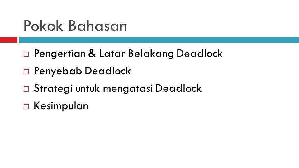 Pokok Bahasan  Pengertian & Latar Belakang Deadlock  Penyebab Deadlock  Strategi untuk mengatasi Deadlock  Kesimpulan