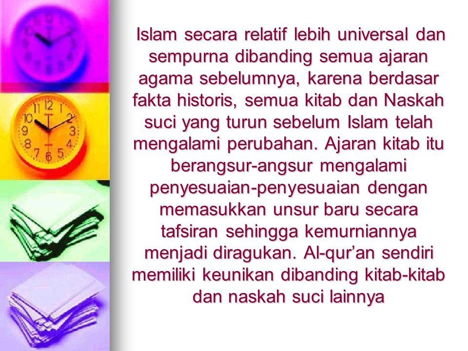 Islam secara relatif lebih universal dan sempurna dibanding semua ajaran agama sebelumnya, karena berdasar fakta historis, semua kitab dan Naskah suci